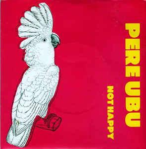 pere ubu - not happy